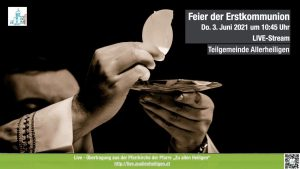 AL* LiveStream Feier der Erstkommunion 3. Juni 2021 10:45 Uhr